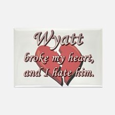 Wyatt broke my heart and I hate him Rectangle Magn