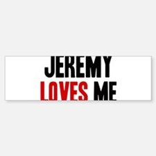 Jeremy loves me Bumper Bumper Bumper Sticker