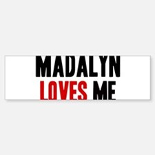 Madalyn loves me Bumper Bumper Bumper Sticker