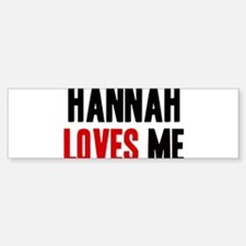 Hannah loves me Bumper Bumper Bumper Sticker