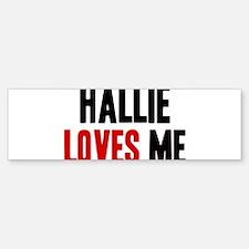 Hallie loves me Bumper Bumper Bumper Sticker