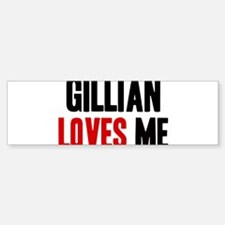 Gillian loves me Bumper Bumper Bumper Sticker