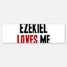 Ezekiel loves me Bumper Bumper Bumper Sticker