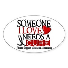 Needs A Cure MELANOMA Oval Decal