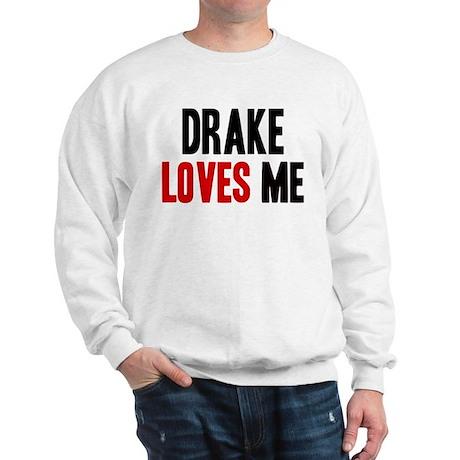 Drake loves me Sweatshirt Drake Hoodies