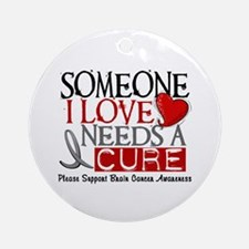 Needs A Cure BRAIN CANCER Ornament (Round)