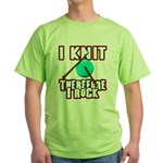 I Knit - Therefore I Rock Green T-Shirt