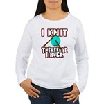I Knit - Therefore I Rock Women's Long Sleeve T-Sh