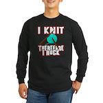 I Knit - Therefore I Rock Long Sleeve Dark T-Shirt