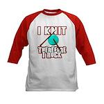 I Knit - Therefore I Rock Kids Baseball Jersey