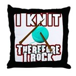 I Knit - Therefore I Rock Throw Pillow