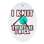 I Knit - Therefore I Rock Oval Ornament