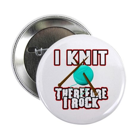 "I Knit - Therefore I Rock 2.25"" Button"