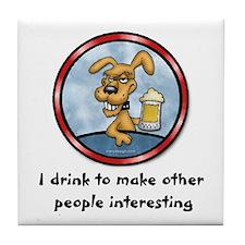 I drink to make.. Tile Coaster