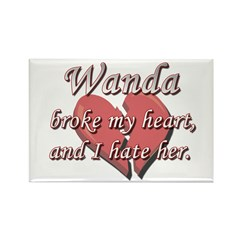 Wanda broke my heart and I hate her Rectangle Magn