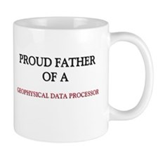 Proud Father Of A GEOPHYSICAL DATA PROCESSOR Mug