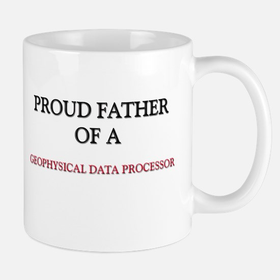Proud Father Of A GEOPHYSICAL DATA PROCESSOR Mug