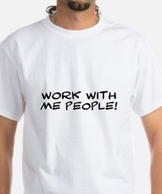 Work With Me People Shirt