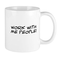Work With Me People Small Mugs