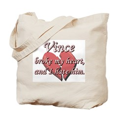 Vince broke my heart and I hate him Tote Bag