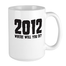 2012 Where Will You Be? Mug