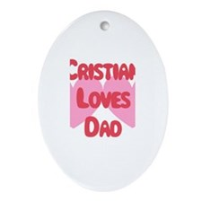 Cristian Loves Dad Oval Ornament