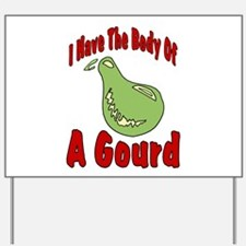 I HAve The Body of a Gourd Yard Sign