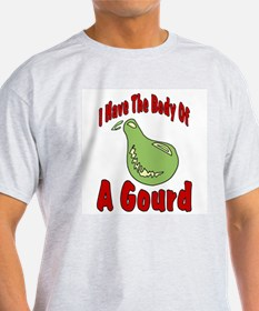 I HAve The Body of a Gourd T-Shirt