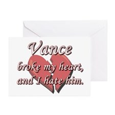 Vance broke my heart and I hate him Greeting Cards