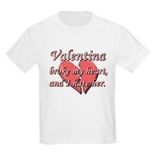 Valentina broke my heart and I hate her T-Shirt