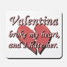 Valentina broke my heart and I hate her Mousepad