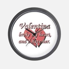 Valentina broke my heart and I hate her Wall Clock