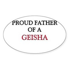 Proud Father Of A GEISHA Oval Sticker