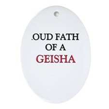 Proud Father Of A GEISHA Oval Ornament