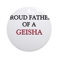 Proud Father Of A GEISHA Ornament (Round)