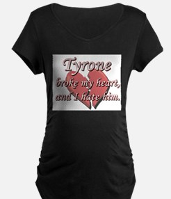 Tyrone broke my heart and I hate him T-Shirt