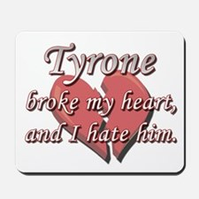Tyrone broke my heart and I hate him Mousepad