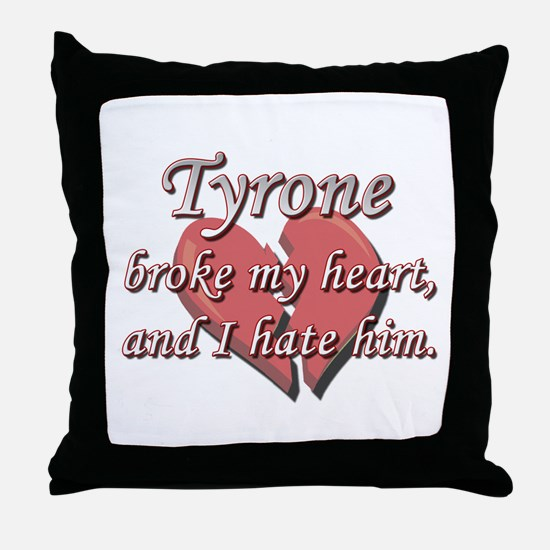 Tyrone broke my heart and I hate him Throw Pillow