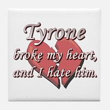 Tyrone broke my heart and I hate him Tile Coaster