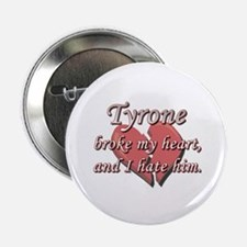 """Tyrone broke my heart and I hate him 2.25"""" Button"""