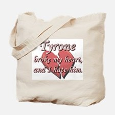 Tyrone broke my heart and I hate him Tote Bag