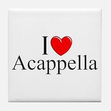 """""""I Love (Heart) Acapella"""" Tile Coaster"""