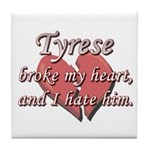 Tyrese broke my heart and I hate him Tile Coaster