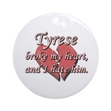 Tyrese broke my heart and I hate him Ornament (Rou