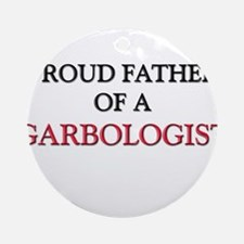 Proud Father Of A GARBOLOGIST Ornament (Round)