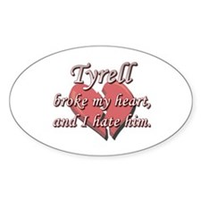 Tyrell broke my heart and I hate him Decal