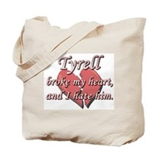 Tyrell broke my heart and I hate him Tote Bag