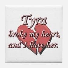 Tyra broke my heart and I hate her Tile Coaster