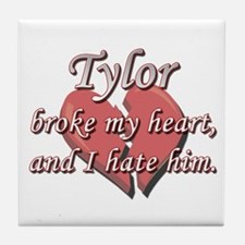 Tylor broke my heart and I hate him Tile Coaster