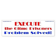 Execute the Gitmo Prisoners (bumper sticker)